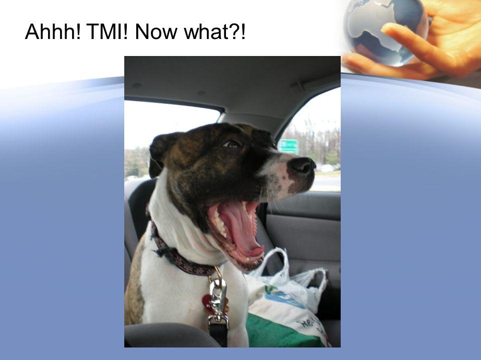 Ahhh! TMI! Now what !