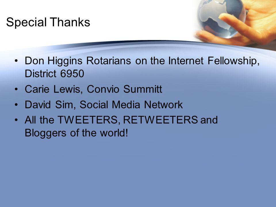 Special Thanks Don Higgins Rotarians on the Internet Fellowship, District 6950 Carie Lewis, Convio Summitt David Sim, Social Media Network All the TWE