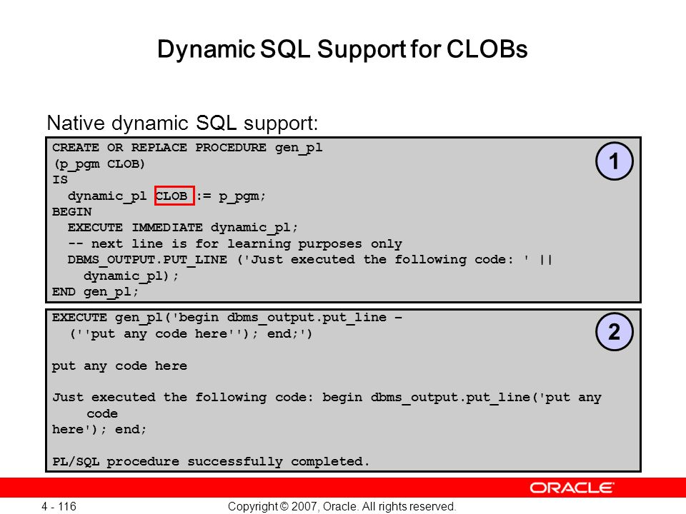 Copyright © 2007, Oracle. All rights reserved. 4 - 116 EXECUTE gen_pl('begin dbms_output.put_line – (''put any code here''); end;') put any code here