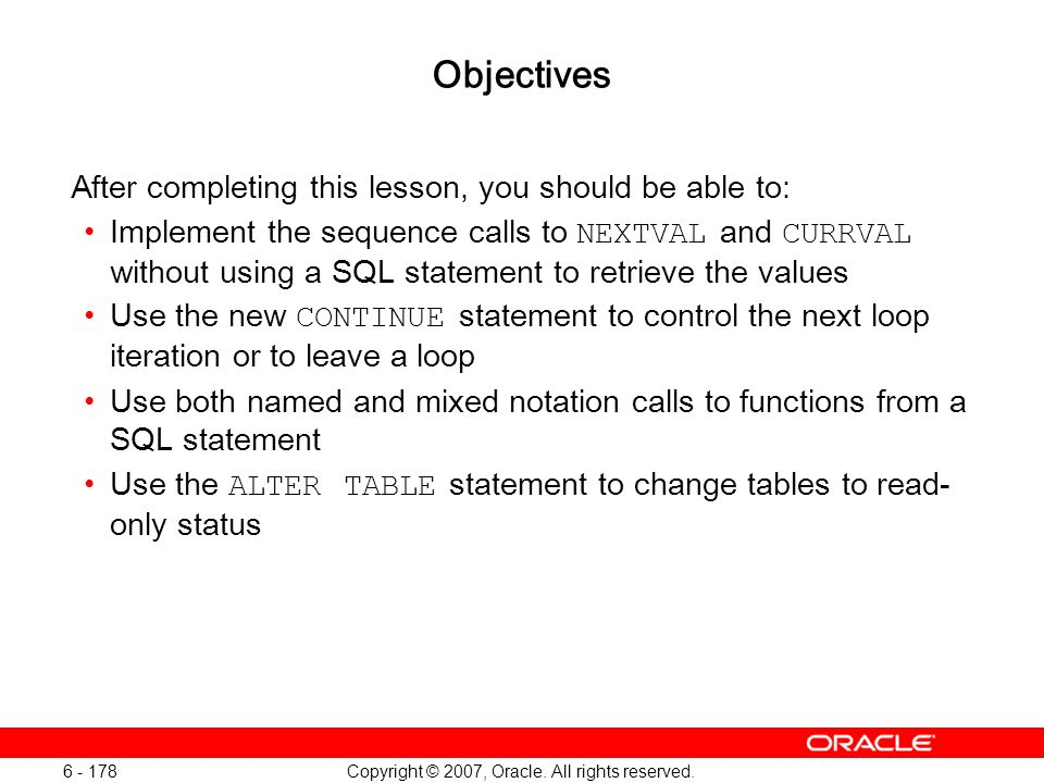 Copyright © 2007, Oracle. All rights reserved. 6 - 178 Objectives After completing this lesson, you should be able to: Implement the sequence calls to