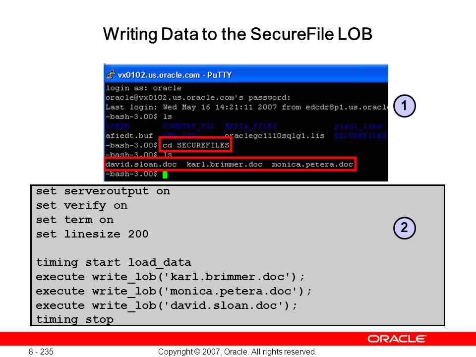 Copyright © 2007, Oracle. All rights reserved. 8 - 235 Writing Data to the SecureFile LOB set serveroutput on set verify on set term on set linesize 2