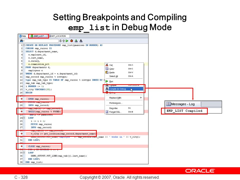 Copyright © 2007, Oracle. All rights reserved. C - 328 Setting Breakpoints and Compiling emp_list in Debug Mode