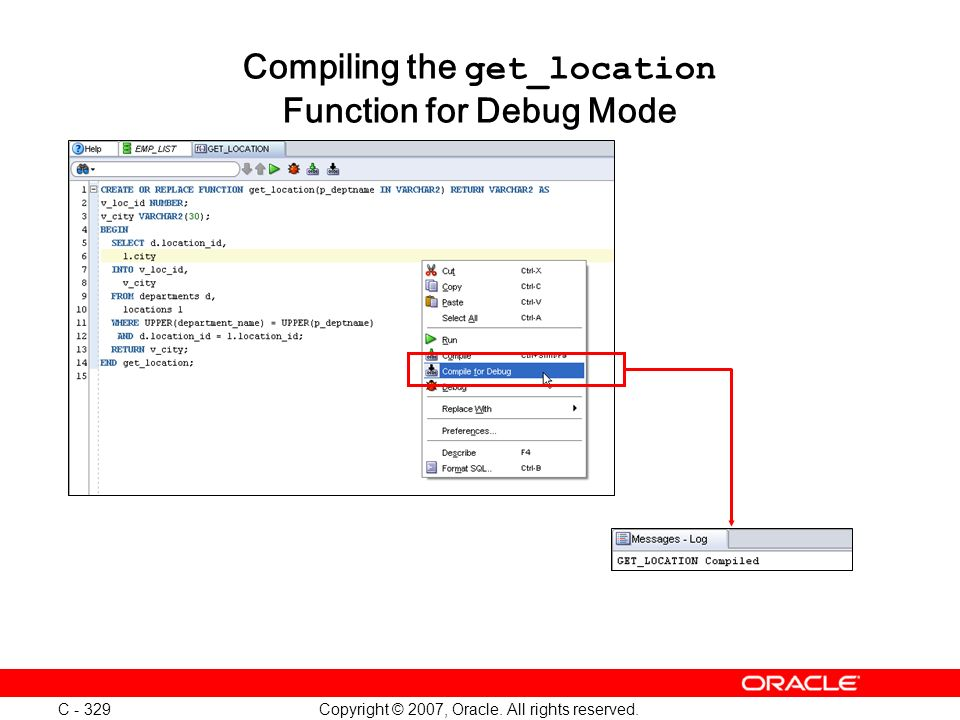 Copyright © 2007, Oracle. All rights reserved. C - 329 Compiling the get_location Function for Debug Mode