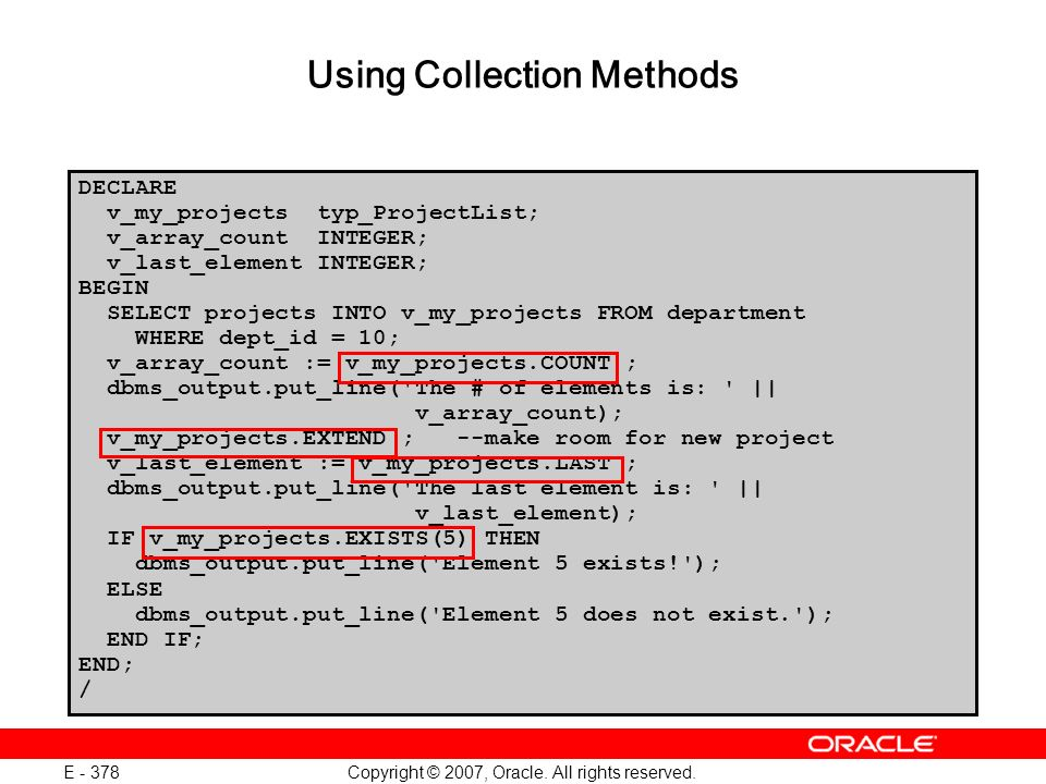 Copyright © 2007, Oracle. All rights reserved. E - 378 DECLARE v_my_projects typ_ProjectList; v_array_count INTEGER; v_last_element INTEGER; BEGIN SEL