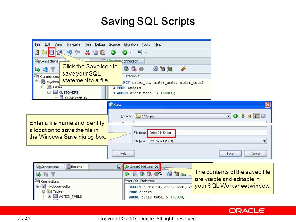 Copyright © 2007, Oracle. All rights reserved. 2 - 41 Saving SQL Scripts Click the Save icon to save your SQL statement to a file. The contents of the