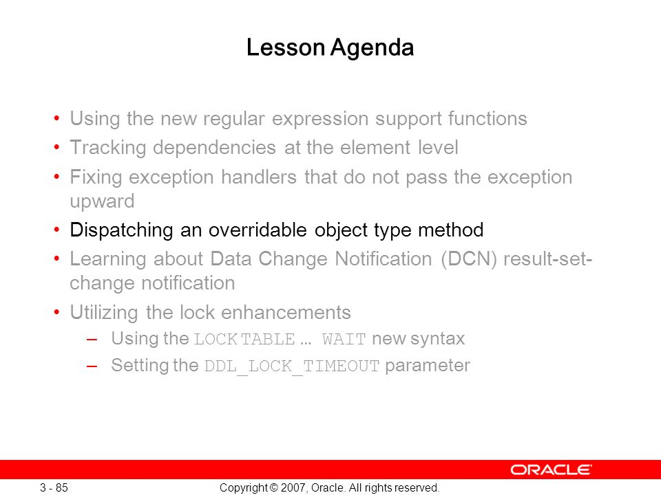 Copyright © 2007, Oracle. All rights reserved. 3 - 85 Lesson Agenda Using the new regular expression support functions Tracking dependencies at the el