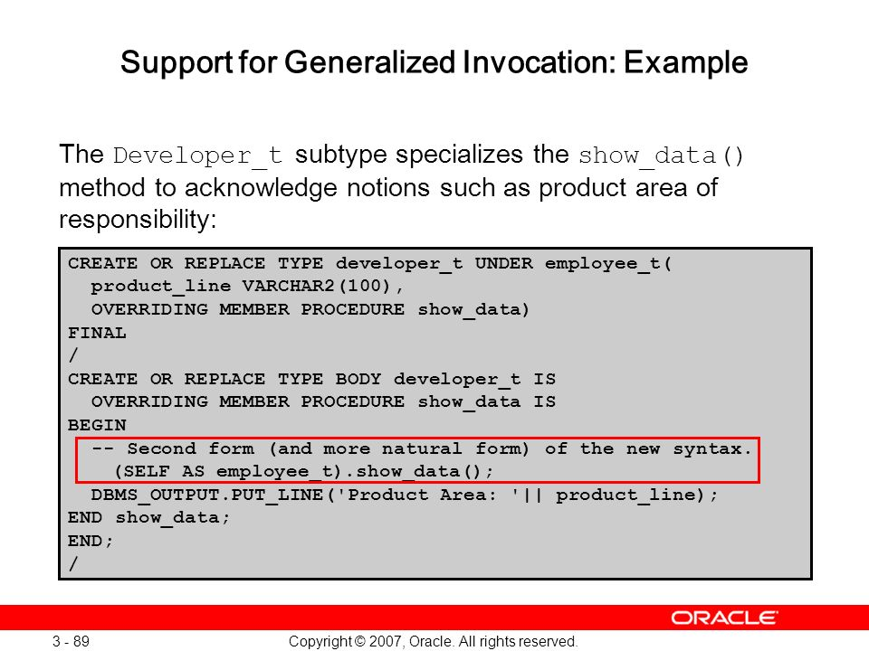 Copyright © 2007, Oracle. All rights reserved. 3 - 89 Support for Generalized Invocation: Example The Developer_t subtype specializes the show_data()
