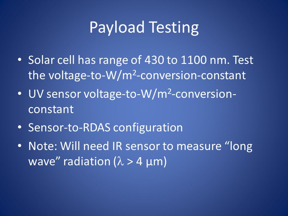 Payload Testing Solar cell has range of 430 to 1100 nm. Test the voltage-to-W/m 2 -conversion-constant UV sensor voltage-to-W/m 2 -conversion- constan