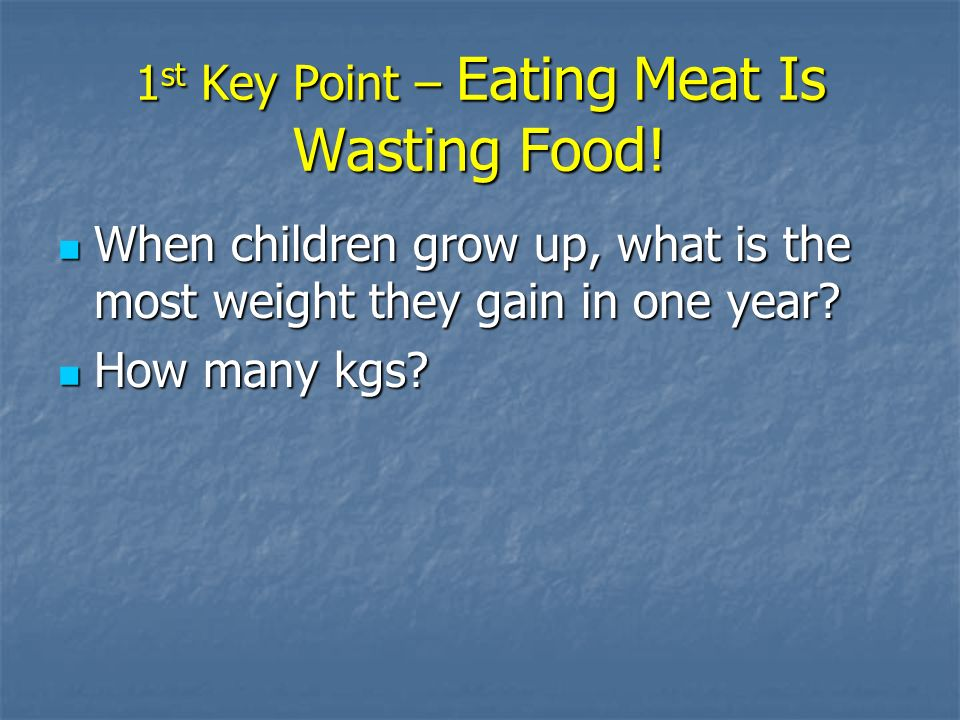 1 st Key Point – Eating Meat Is Wasting Food.