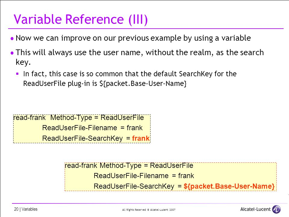 All Rights Reserved © Alcatel-Lucent 2007 20 | Variables Variable Reference (III) Now we can improve on our previous example by using a variable This