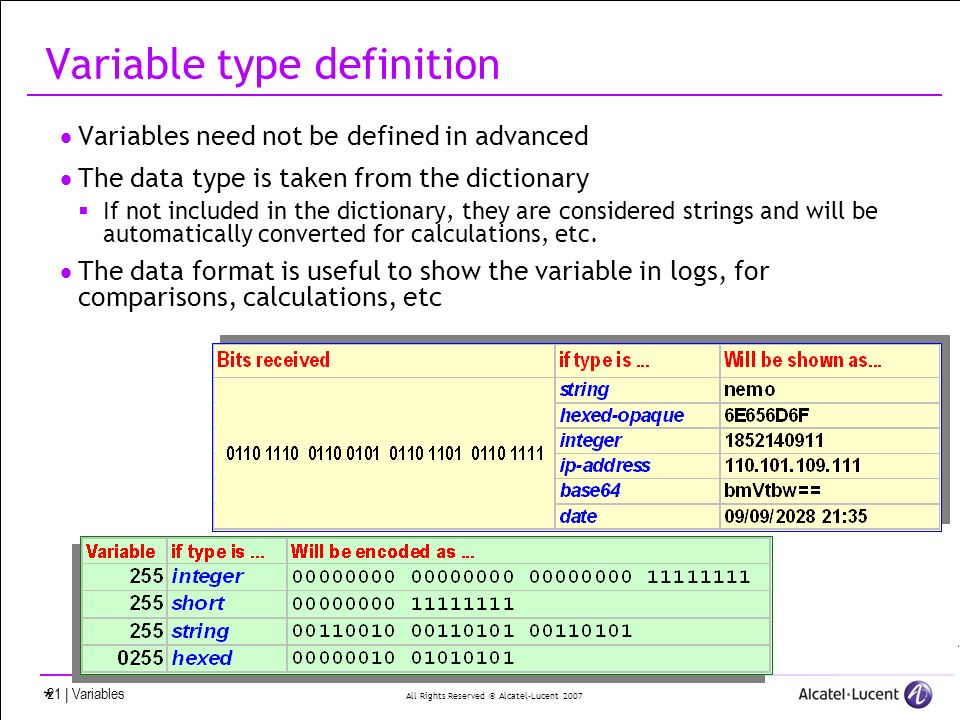 All Rights Reserved © Alcatel-Lucent 2007 21 | Variables Variable type definition Variables need not be defined in advanced The data type is taken fro