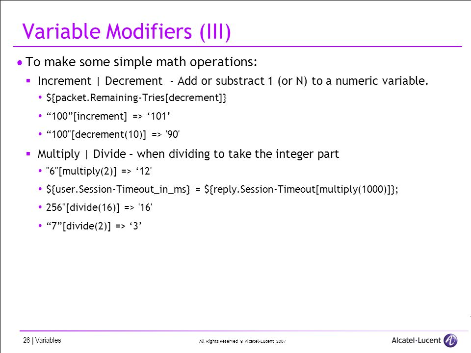 All Rights Reserved © Alcatel-Lucent 2007 26 | Variables Variable Modifiers (III) To make some simple math operations: Increment | Decrement - Add or