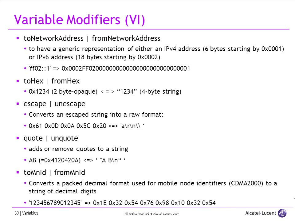 All Rights Reserved © Alcatel-Lucent 2007 30 | Variables Variable Modifiers (VI) toNetworkAddress | fromNetworkAddress to have a generic representatio