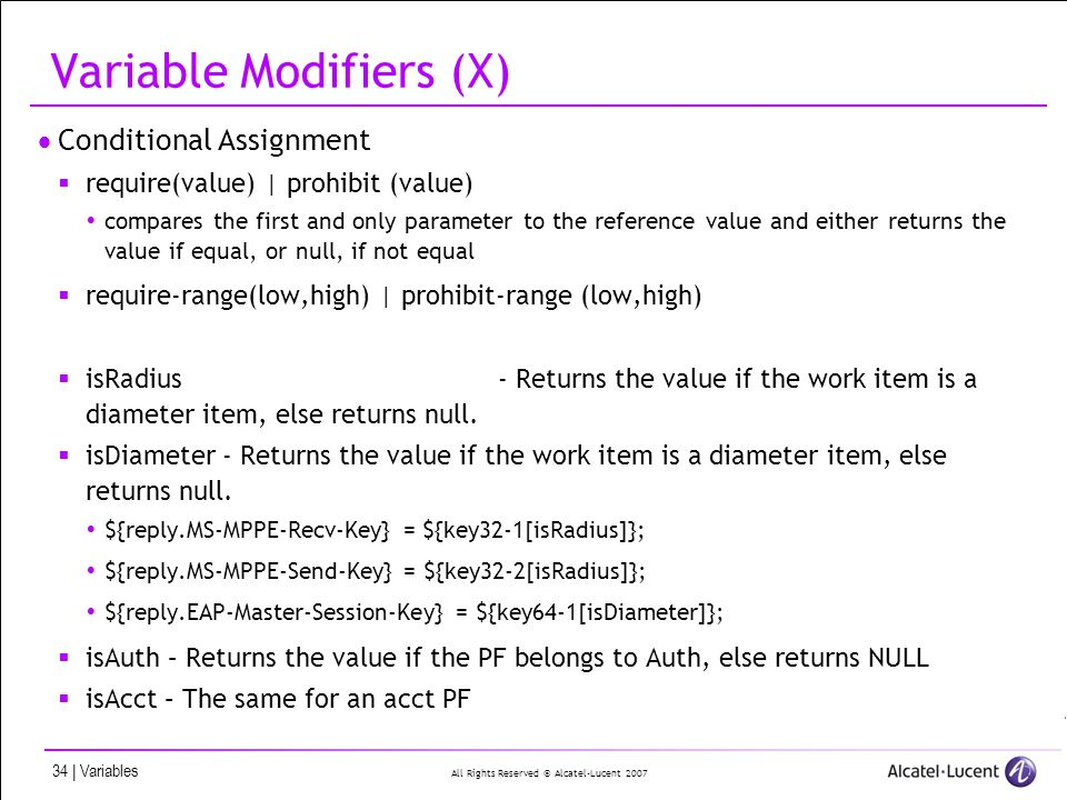 All Rights Reserved © Alcatel-Lucent 2007 34 | Variables Variable Modifiers (X) Conditional Assignment require(value) | prohibit (value) compares the