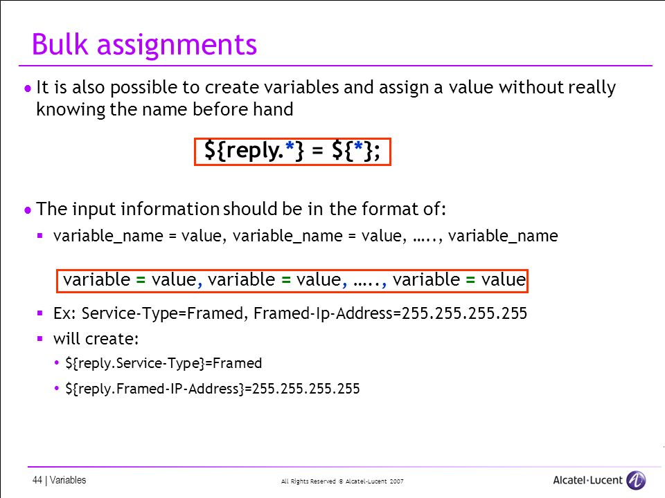 All Rights Reserved © Alcatel-Lucent 2007 44 | Variables Bulk assignments It is also possible to create variables and assign a value without really kn