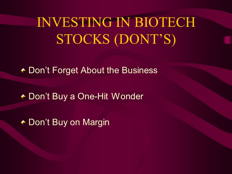 INVESTING IN BIOTECH STOCKS (DONTS) Dont Forget About the Business Dont Buy a One-Hit Wonder Dont Buy on Margin