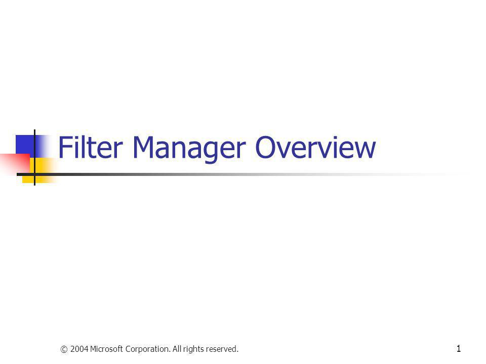 © 2004 Microsoft Corporation. All rights reserved. 1 Filter Manager Overview