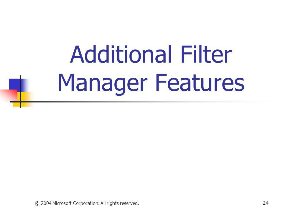 © 2004 Microsoft Corporation. All rights reserved. 24 Additional Filter Manager Features