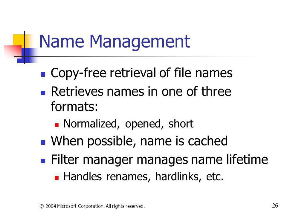 © 2004 Microsoft Corporation. All rights reserved. 26 Name Management Copy-free retrieval of file names Retrieves names in one of three formats: Norma
