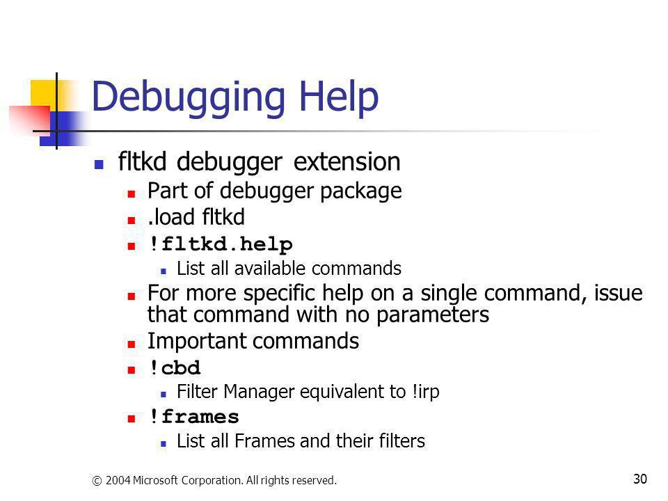© 2004 Microsoft Corporation. All rights reserved. 30 Debugging Help fltkd debugger extension Part of debugger package.load fltkd !fltkd.help List all