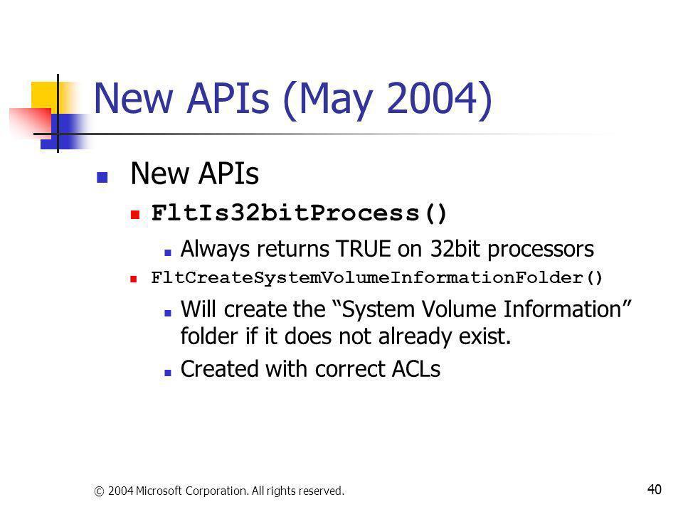 © 2004 Microsoft Corporation. All rights reserved. 40 New APIs (May 2004) New APIs FltIs32bitProcess() Always returns TRUE on 32bit processors FltCrea