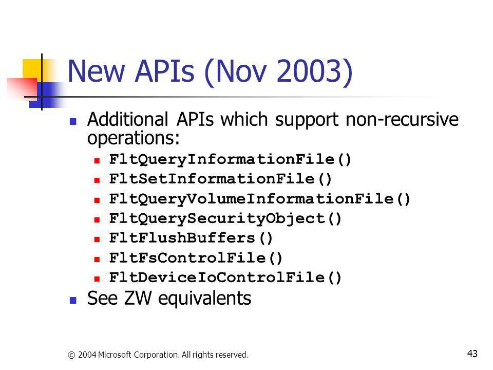 © 2004 Microsoft Corporation. All rights reserved. 43 New APIs (Nov 2003) Additional APIs which support non-recursive operations: FltQueryInformationF