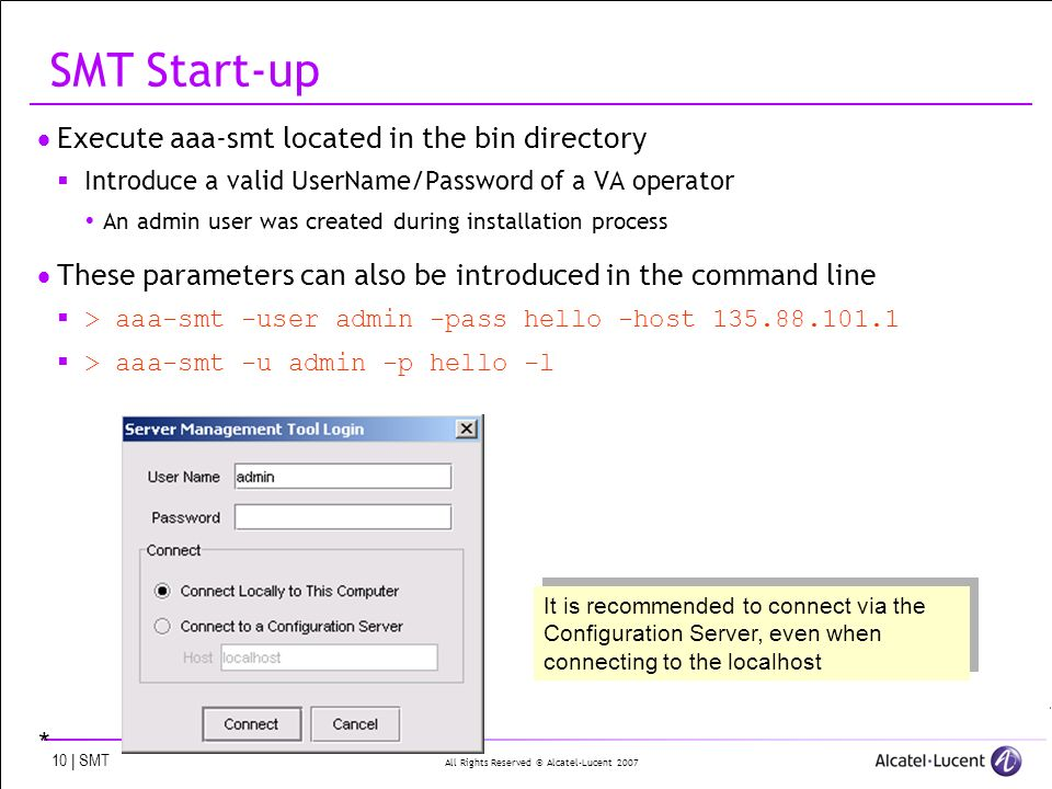 All Rights Reserved © Alcatel-Lucent 2007 10 | SMT SMT Start-up Execute aaa-smt located in the bin directory Introduce a valid UserName/Password of a