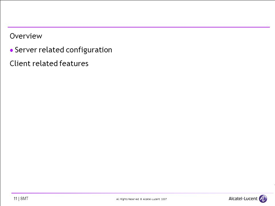 All Rights Reserved © Alcatel-Lucent 2007 11 | SMT Overview Server related configuration Client related features