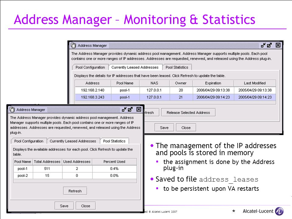 All Rights Reserved © Alcatel-Lucent 2007 30 | SMT Address Manager – Monitoring & Statistics The management of the IP addresses and pools is stored in memory the assignment is done by the Address plug-in Saved to file address_leases to be persistent upon VA restarts *