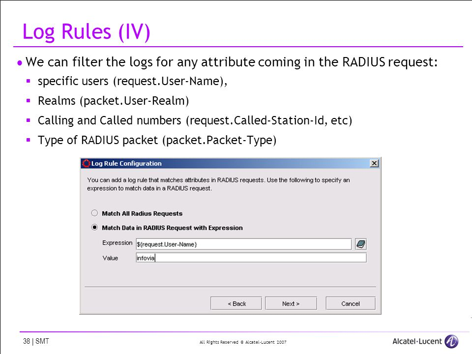 All Rights Reserved © Alcatel-Lucent 2007 38 | SMT Log Rules (IV) We can filter the logs for any attribute coming in the RADIUS request: specific user