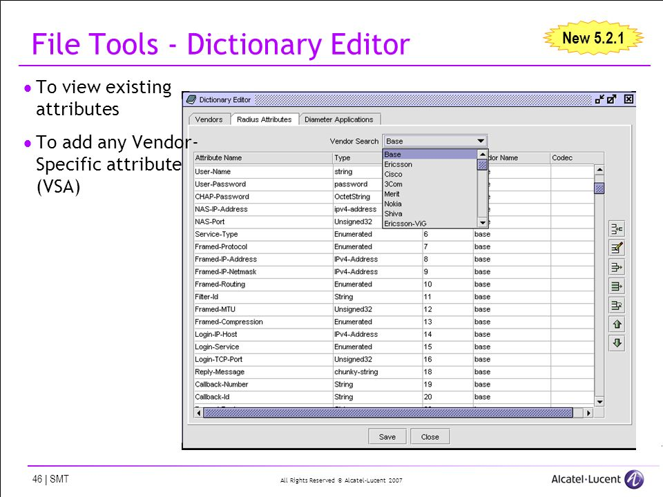 All Rights Reserved © Alcatel-Lucent 2007 46 | SMT File Tools - Dictionary Editor To view existing attributes To add any Vendor- Specific attribute (V