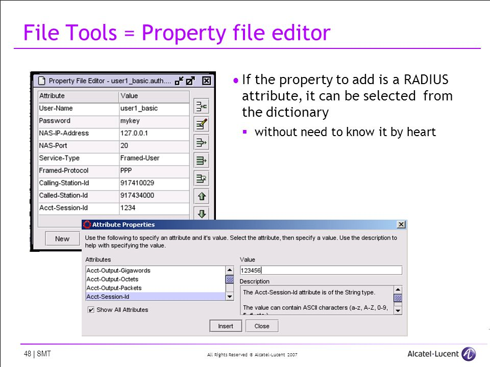 All Rights Reserved © Alcatel-Lucent 2007 48 | SMT File Tools = Property file editor If the property to add is a RADIUS attribute, it can be selected from the dictionary without need to know it by heart