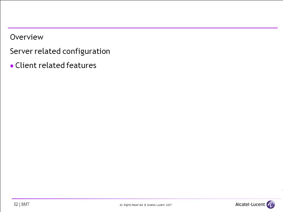 All Rights Reserved © Alcatel-Lucent 2007 52 | SMT Overview Server related configuration Client related features