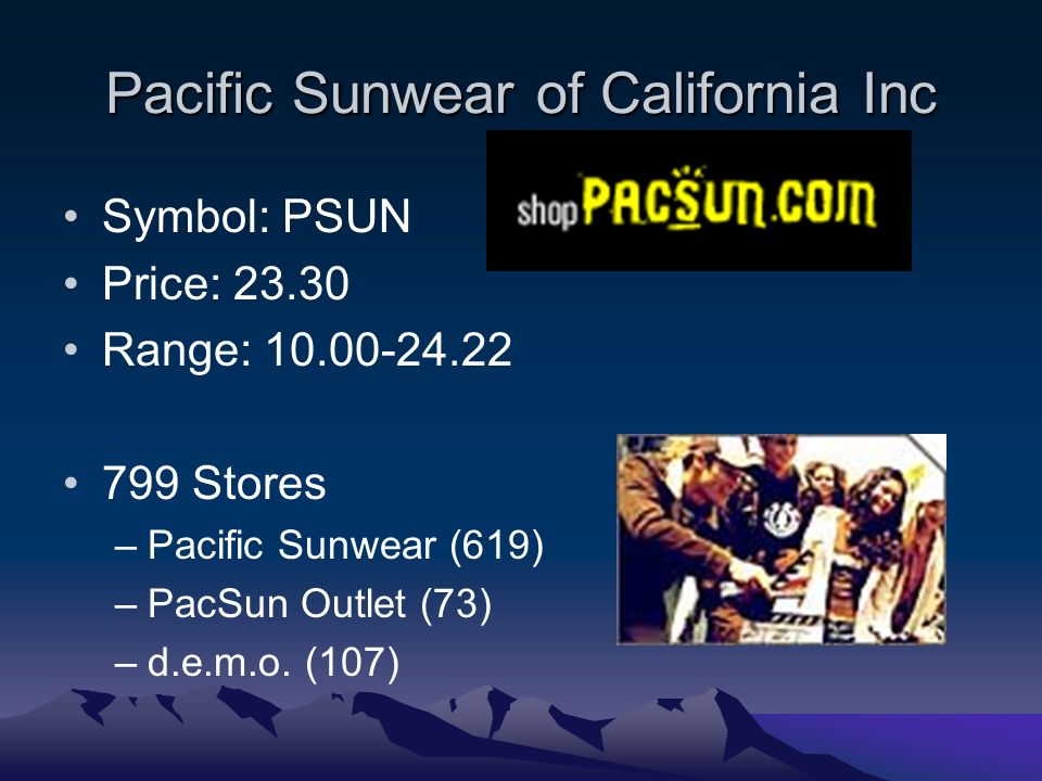 Pacific Sunwear of California Inc Symbol: PSUN Price: Range: Stores –Pacific Sunwear (619) –PacSun Outlet (73) –d.e.m.o.