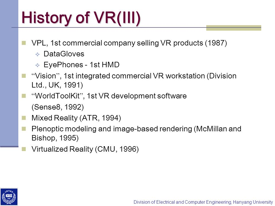 Division of Electrical and Computer Engineering, Hanyang University History of VR(III) VPL, 1st commercial company selling VR products (1987) DataGlov