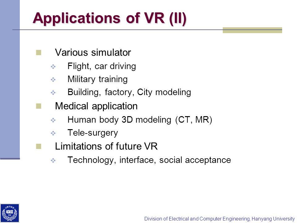 Division of Electrical and Computer Engineering, Hanyang University Applications of VR (II) Various simulator Flight, car driving Military training Bu