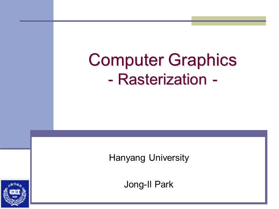 Computer Graphics - Rasterization - Hanyang University Jong-Il Park