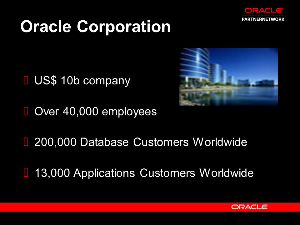 Importance of Partners 13,500 active members in the Oracle PartnerNetwork – 46% OPN community are ISVs 100,000 active users registered in the Oracle PartnerNetwork Portal 40% worldwide license revenue generated by Partners – 47% growth in indirect license revenue from ISVs – 47% current ISVs with Distribution Agreements 70% of Oracle s FY04 YTD application business is influenced by partners 51% of Oracles applications and On Demand implementations are done by partners 242% growth in SE One incremental revenue from Q3 to Q4