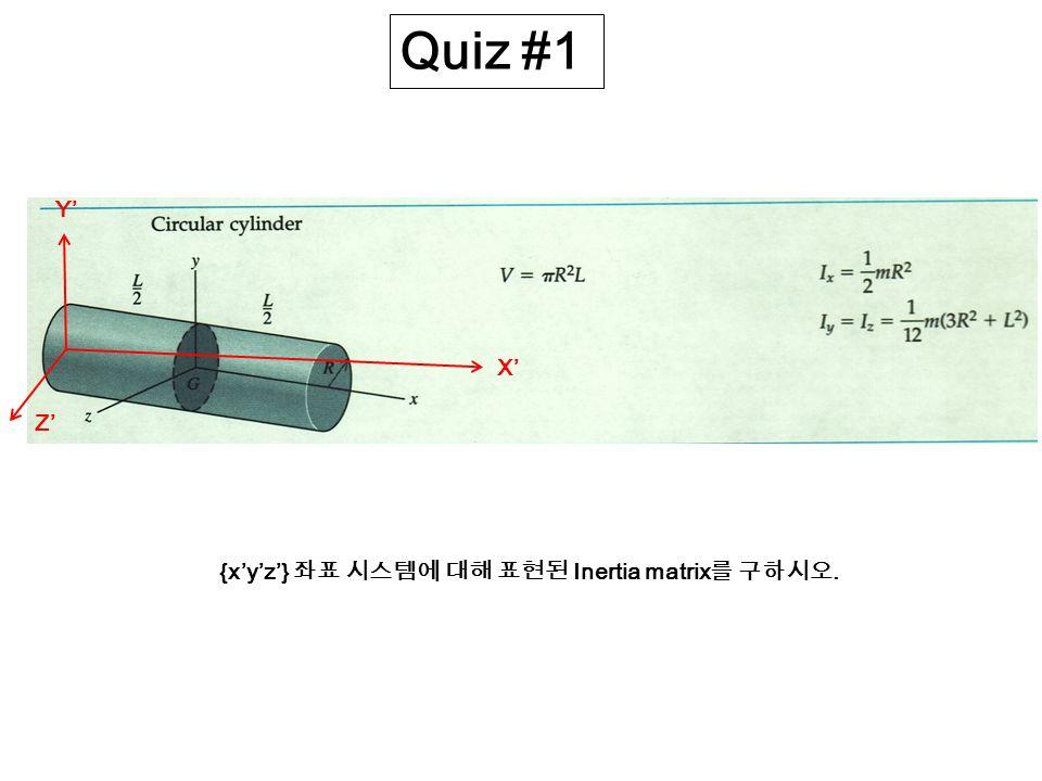 Quiz #1 X Y Z {xyz} Inertia matrix.