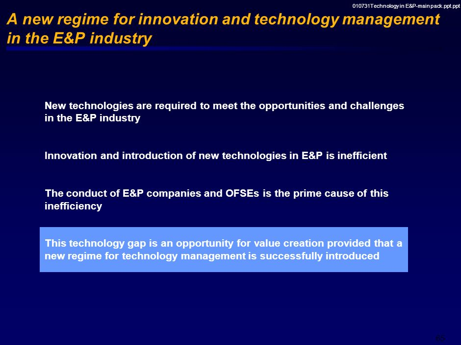 010731Technology in E&P-main pack.ppt.ppt 64 E&P companies Increasingly expecting others to do R&D Not changing contractual models accordingly With th