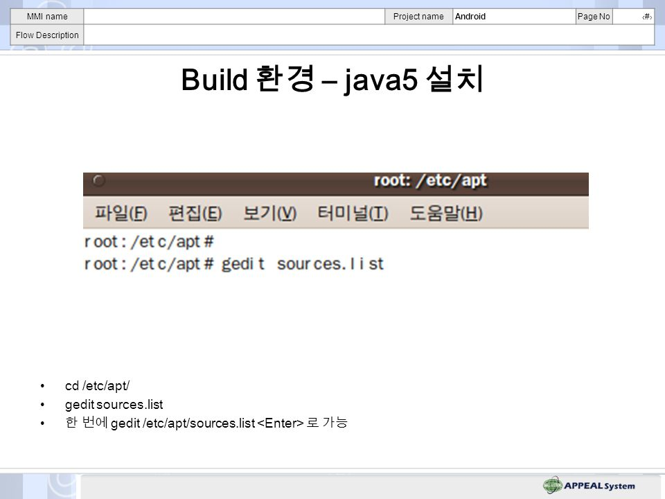 MMI nameProject nameAndroidPage No# Flow Description Build – java5 cd /etc/apt/ gedit sources.list gedit /etc/apt/sources.list