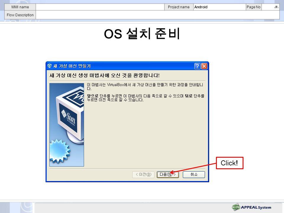 MMI nameProject nameAndroidPage No# Flow Description OS Click! -OS CD/DVD 1 -OS HDD ( )