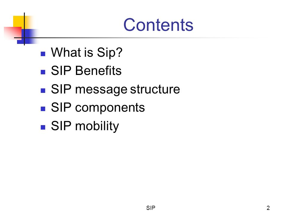 SIP2 Contents What is Sip? SIP Benefits SIP message structure SIP components SIP mobility