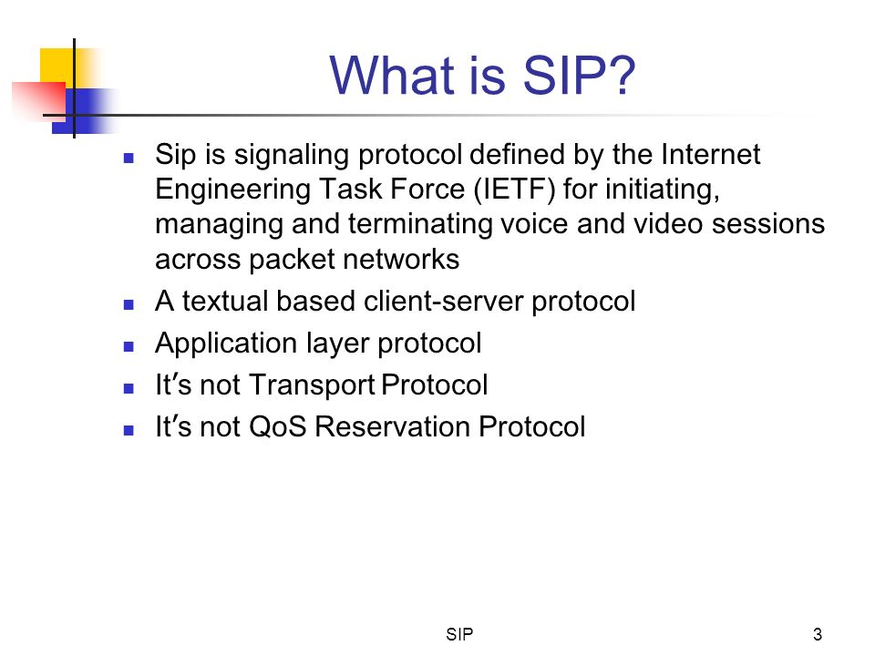 SIP3 What is SIP? Sip is signaling protocol defined by the Internet Engineering Task Force (IETF) for initiating, managing and terminating voice and v