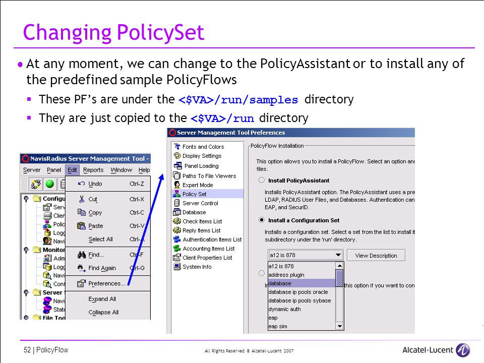 All Rights Reserved © Alcatel-Lucent 2007 52 | PolicyFlow Changing PolicySet At any moment, we can change to the PolicyAssistant or to install any of the predefined sample PolicyFlows These PFs are under the /run/samples directory They are just copied to the /run directory