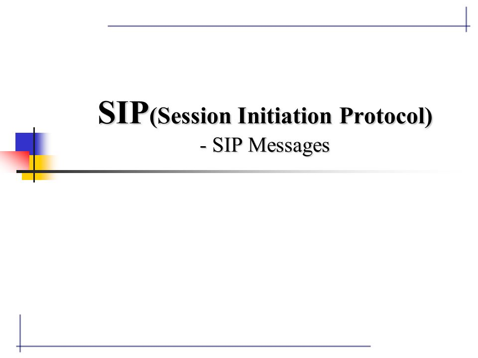 Contents A Simple SIP Example SIP Message - Request Message RFC2543 (INVITE, REGISTER, BYE, ACK, CANCEL,OPTION) INTERNET-DRAFTS (INFO, PRACK) - Response Message