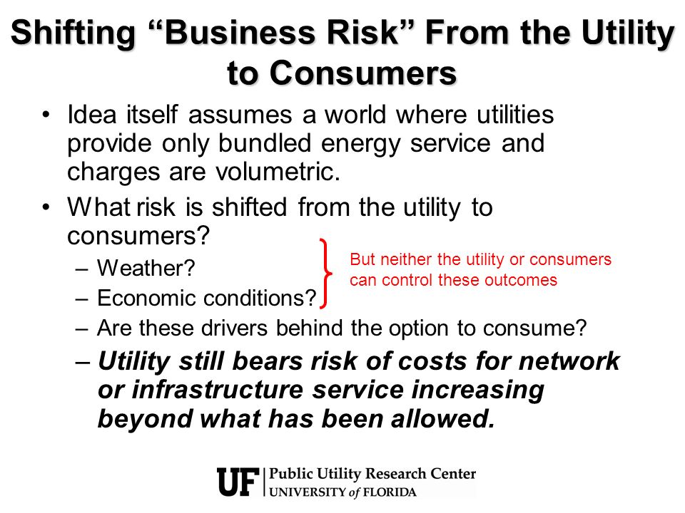 Shifting Business Risk From the Utility to Consumers Idea itself assumes a world where utilities provide only bundled energy service and charges are v