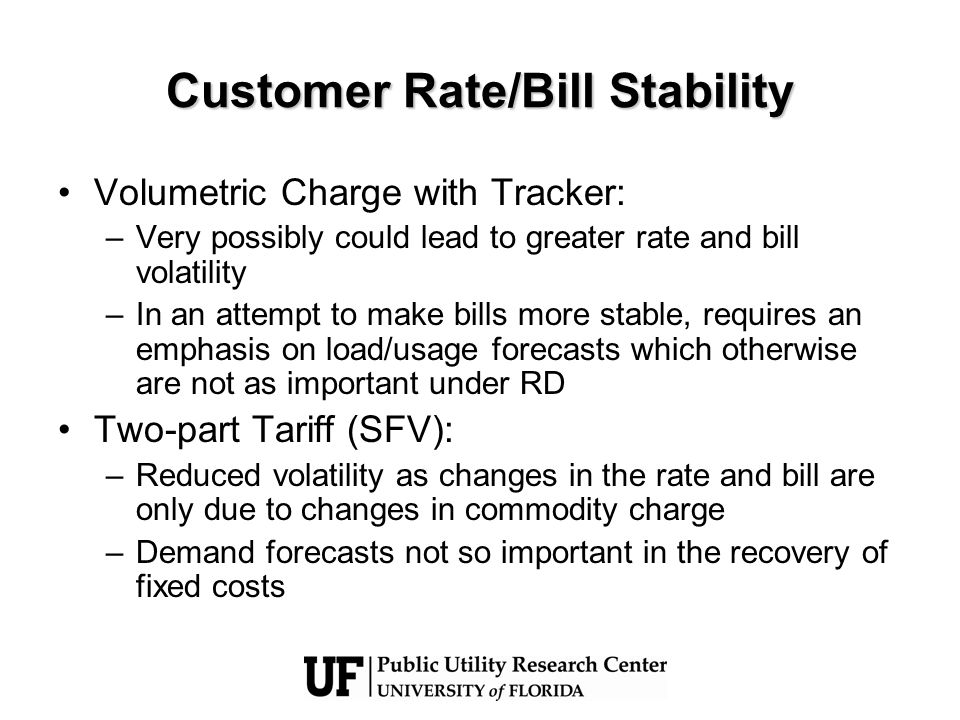 Customer Rate/Bill Stability Volumetric Charge with Tracker: –Very possibly could lead to greater rate and bill volatility –In an attempt to make bill