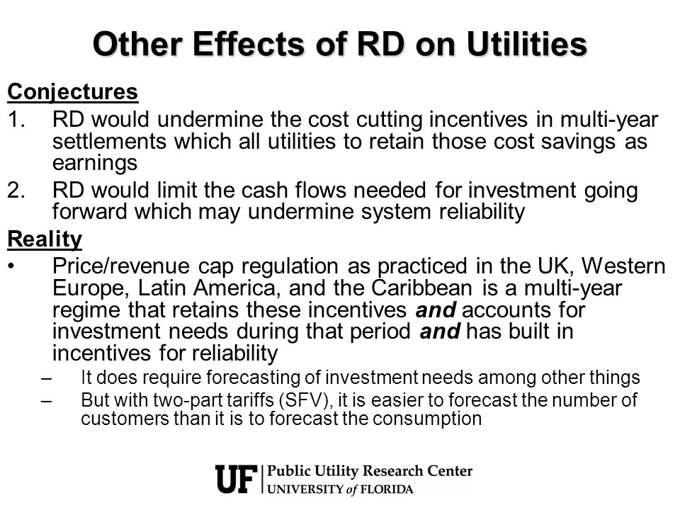 Other Effects of RD on Utilities Conjectures 1.RD would undermine the cost cutting incentives in multi-year settlements which all utilities to retain