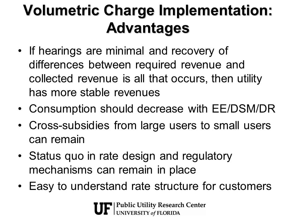 Volumetric Charge Implementation: Advantages If hearings are minimal and recovery of differences between required revenue and collected revenue is all